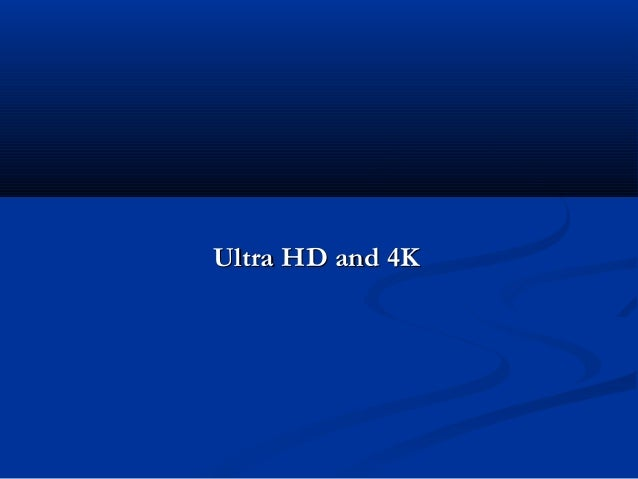 Ultra HD and 4K