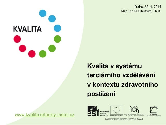 Kvalita v systému terciárního vzdělávání v kontextu zdravotního postižení www.kvalita.reformy-msmt.cz Praha, 23. 4. 2014 M...