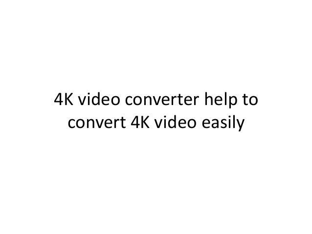 4K video converter help to convert 4K video easily