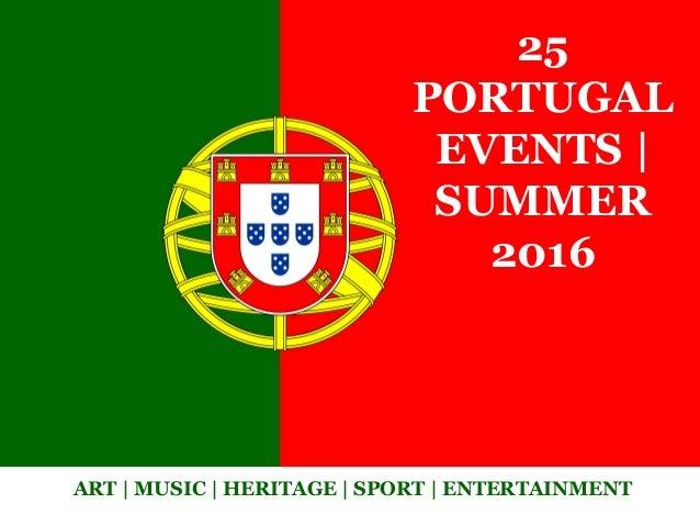 25 PORTUGAL EVENTS | SUMMER 2016 ART | MUSIC | HERITAGE | SPORT | ENTERTAINMENT