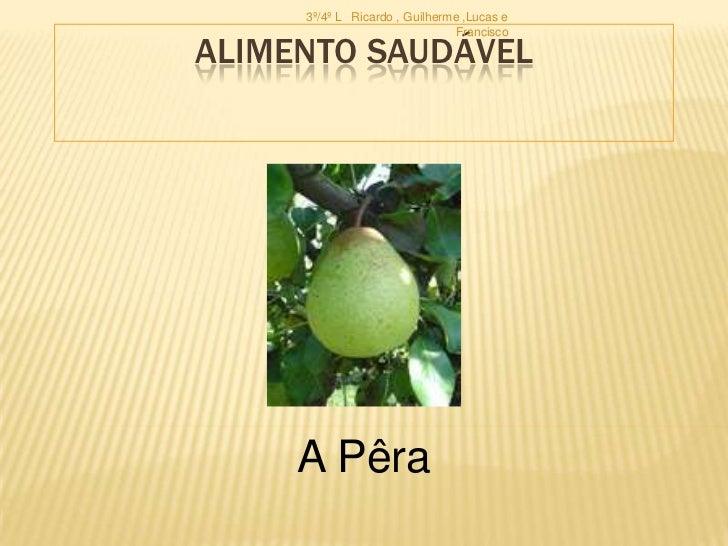 Alimento saudável<br />3º/4º L   Ricardo , Guilherme ,Lucas e Francisco<br />A Pêra<br />