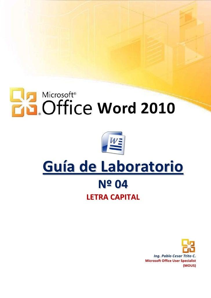 Word 2010Guía de Laboratorio       N º 04     LETRA CAPITAL                          Ing. Pablo Cesar Ttito C.            ...