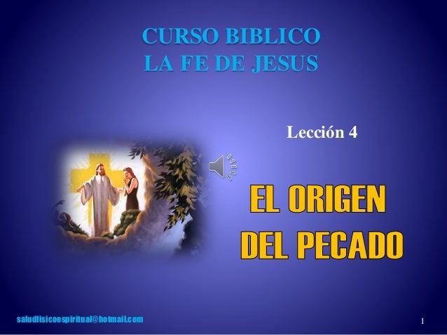 1 Lección 4 saludfisicoespiritual@hotmail.com CURSO BIBLICO LA FE DE JESUS