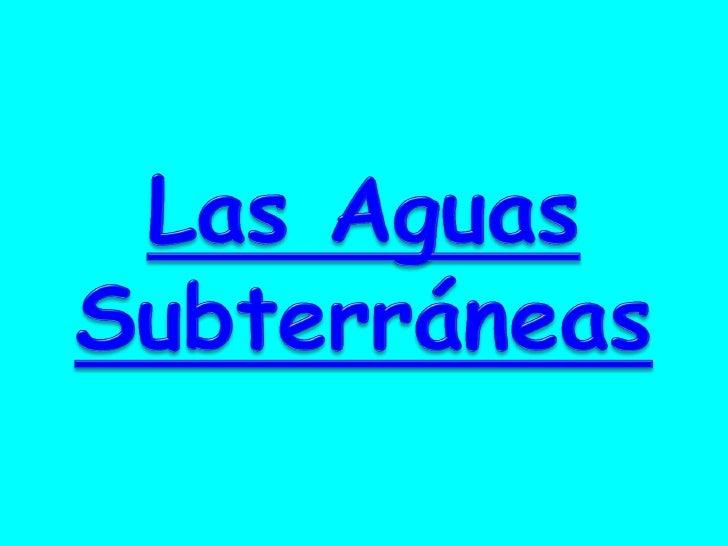 Las aguas subterráneas son lasque circulan en el subsuelo,formando    verdaderos      ríos.Retornan a la superficie atravé...