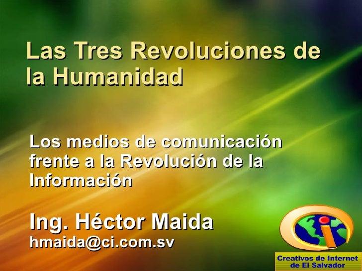 Las Tres Revoluciones de la Humanidad Los medios de comunicación frente a la Revolución de la Información Ing. Héctor Maid...