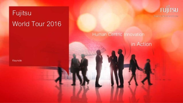 0INTERNAL USE ONLYINTERNAL USE ONLY © Copyright 2016 FUJITSU Human Centric Innovation in Action Fujitsu World Tour 2016 Ke...