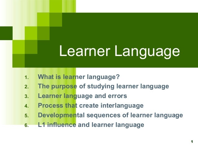 1Learner Language1. What is learner language?2. The purpose of studying learner language3. Learner language and errors4. P...