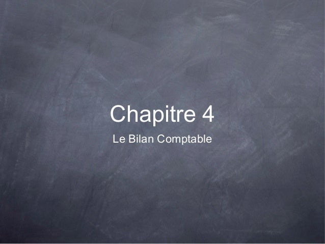 Chapitre 4 Le Bilan Comptable