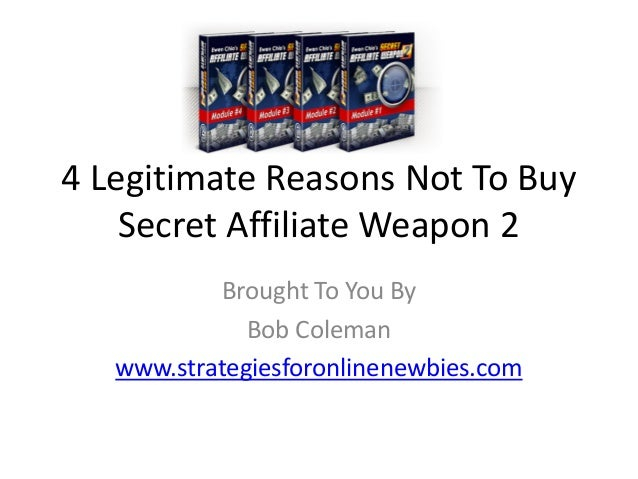 4 Legitimate Reasons Not To Buy Secret Affiliate Weapon 2 Brought To You By Bob Coleman www.strategiesforonlinenewbies.com