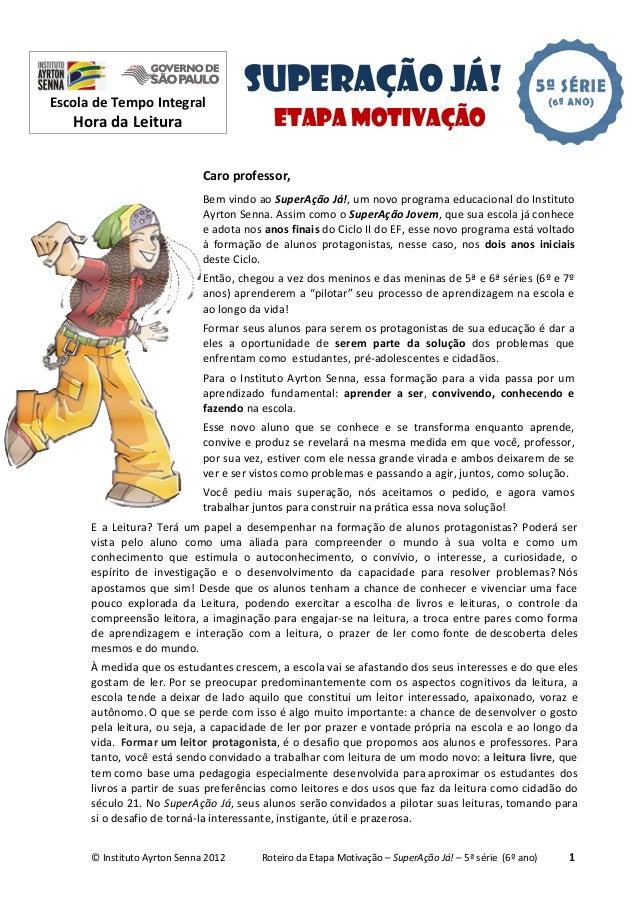 © Instituto Ayrton Senna 2012 Roteiro da Etapa Motivação – SuperAção Já! – 5ª série (6º ano) 1 E a Leitura? Terá um papel ...