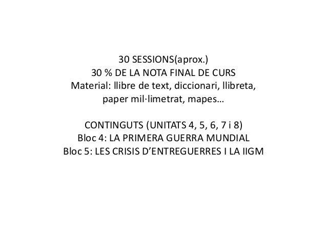 30 SESSIONS(aprox.) 30 % DE LA NOTA FINAL DE CURS Material: llibre de text, diccionari, llibreta, paper mil·limetrat, mape...