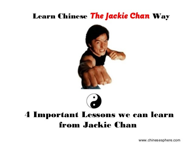 4 Important Lessons we can learn from Jackie Chan Learn Chinese The Jackie Chan Way www.chinesesphere.com