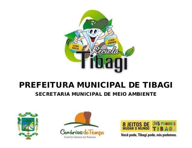 PREFEITURA MUNICIPAL DE TIBAGI SECRETARIA MUNICIPAL DE MEIO AMBIENTE