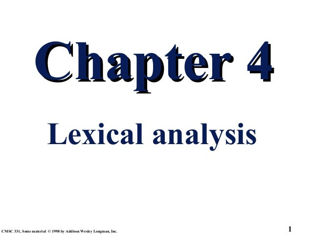 Chapter 4                        Lexical analysisCMSC 331, Some material © 1998 by Addison Wesley Longman, Inc.   1