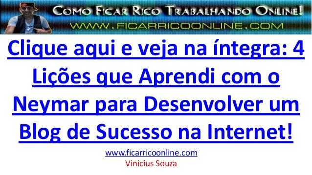 Clique aqui e veja na íntegra: 4 Lições que Aprendi com o Neymar para Desenvolver um Blog de Sucesso na Internet! www.fica...