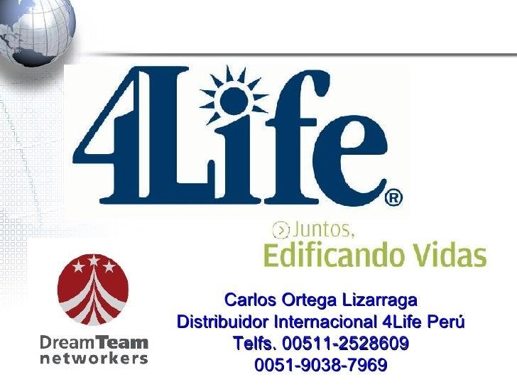 ™ Carlos Ortega Lizarraga Distribuidor Internacional 4Life Perú Telfs. 00511-2528609 0051-9038-7969