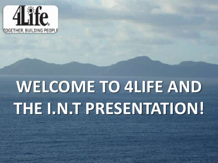 Welcome TO 4LIFE and          the i.n.t presentation!<br />