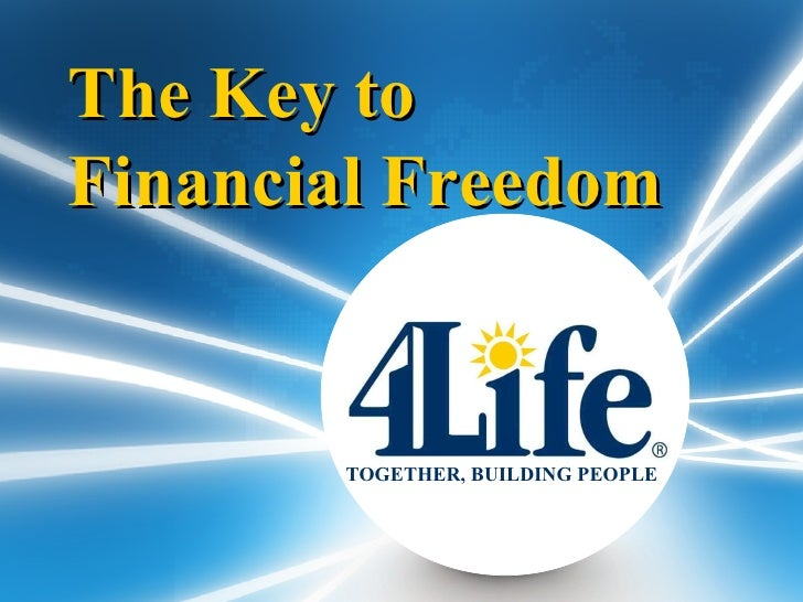 TOGETHER, BUILDING PEOPLE The Key to Financial Freedom