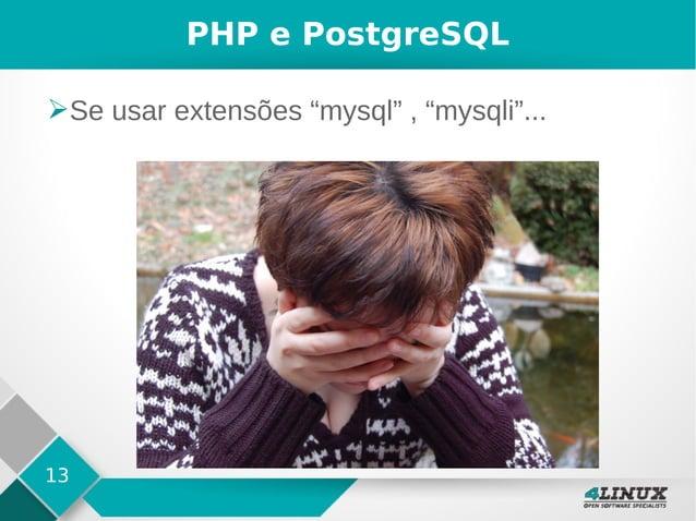 """13 PHP e PostgreSQL ➢Se usar extensões """"mysql"""" , """"mysqli""""..."""