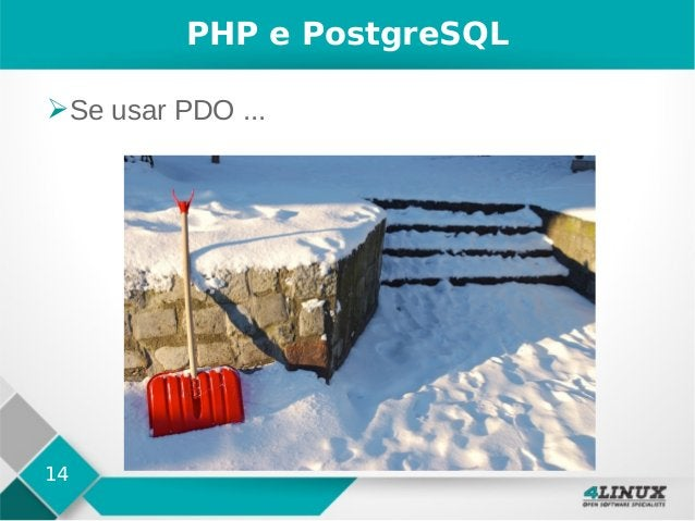 14 PHP e PostgreSQL ➢Se usar PDO ...