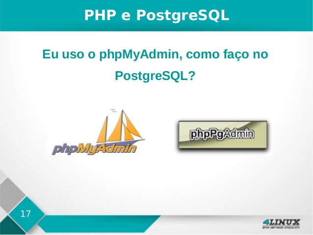 17 PHP e PostgreSQL Eu uso o phpMyAdmin, como faço no PostgreSQL?