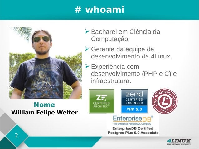 2 # whoami ➢ Bacharel em Ciência da Computação; ➢ Gerente da equipe de desenvolvimento da 4Linux; ➢ Experiência com desenv...