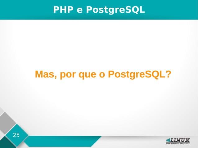 25 PHP e PostgreSQL Mas, por que o PostgreSQL?