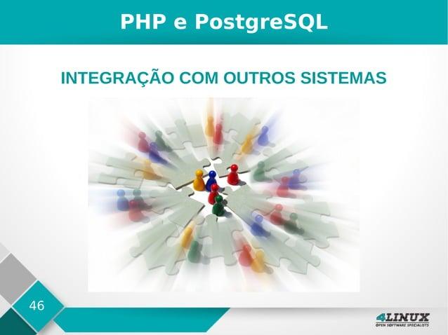 46 PHP e PostgreSQL INTEGRAÇÃO COM OUTROS SISTEMAS