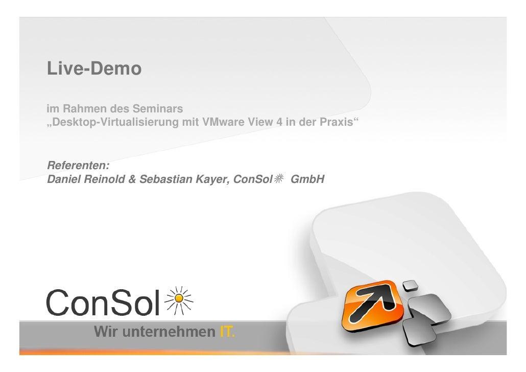 """Live-Demo  im Rahmen des Seminars """"Desktop-Virtualisierung mit VMware View 4 in der Praxis""""   Referenten: Daniel Reinold &..."""
