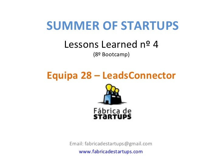 SUMMER OF STARTUPS   Lessons Learned nº 4             (8º Bootcamp)Equipa 28 – LeadsConnector    Email: fabricadestartups@...