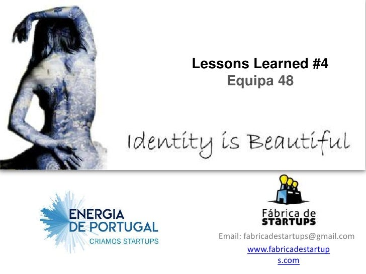 Lessons Learned #4    Equipa 48   Email: fabricadestartups@gmail.com           www.fabricadestartup                   s.com