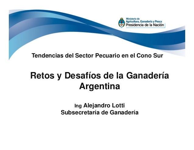 Retos y Desafíos de la Ganadería Tendencias del Sector Pecuario en el Cono Sur Retos y Desafíos de la Ganadería Argentina ...
