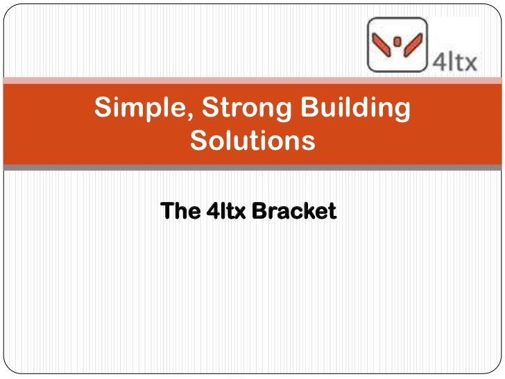 Simple, Strong Building      Solutions    The 4ltx Bracket