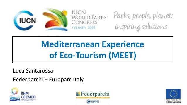 Mediterranean Experience  of Eco-Tourism (MEET)  Luca Santarossa  Federparchi – Europarc Italy