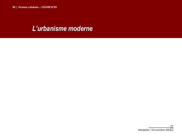 L'urbanisme moderneS3 | Formes urbaines – COURS N°03Montpellier / 30 novembre 2004