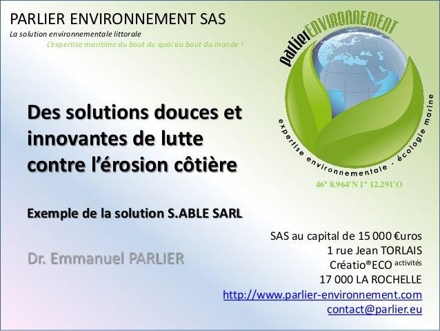 PARLIER ENVIRONNEMENT SAS La solution environnementale littorale L'expertise maritime du bout du quai au bout du monde ! S...