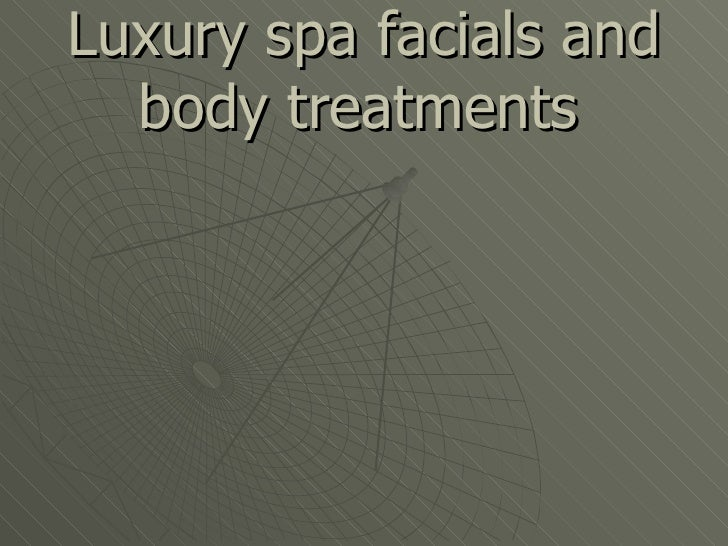 Luxury spa facials and body treatments