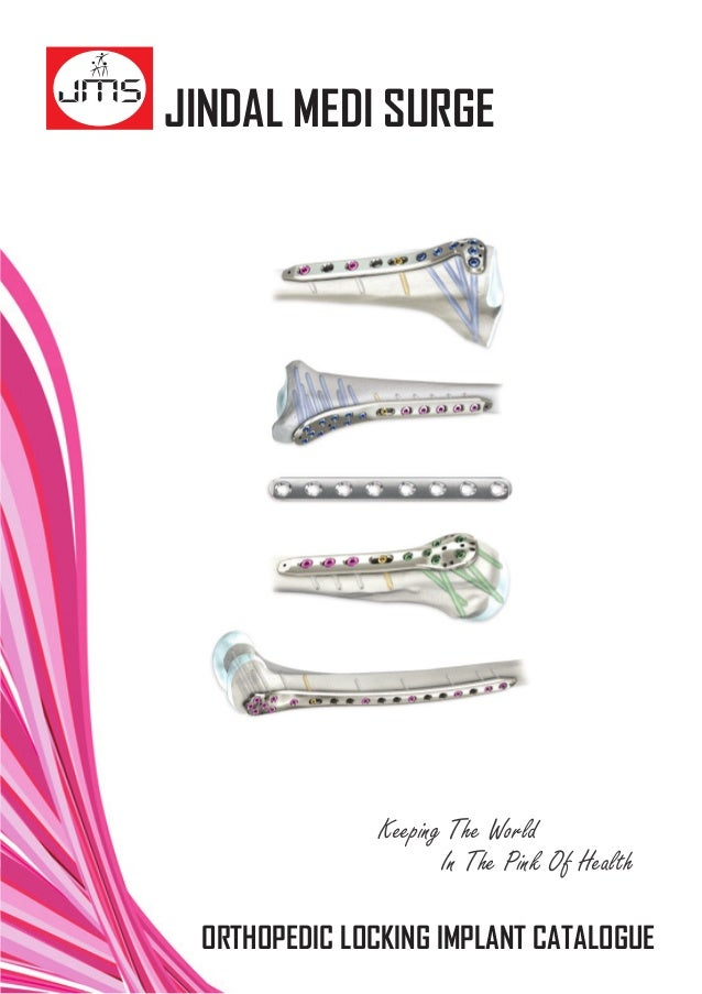 Keeping The World In The Pink Of Health JINDAL MEDI SURGE ORTHOPEDIC LOCKING IMPLANT CATALOGUE