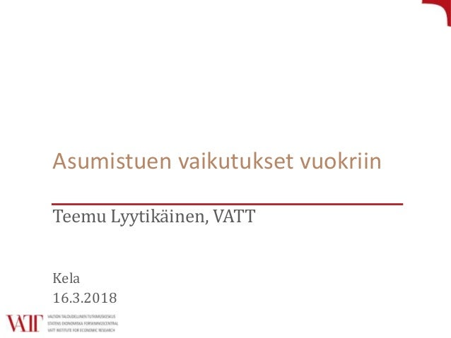 Asumistuen vaikutukset vuokriin Teemu Lyytikäinen, VATT Kela 16.3.2018