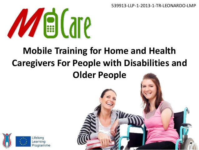 Mobile Training for Home and Health Caregivers For People with Disabilities and Older People 539913-LLP-1-2013-1-TR-LEONAR...