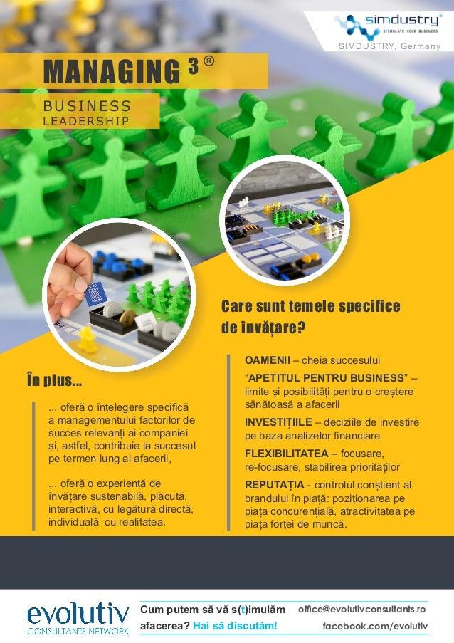 BUSINESS LEADERSHIP MANAGING 3 ® office@evolutivconsultants.ro facebook.com/evolutiv Cum putem să vă s(t)imulăm afacerea? ...