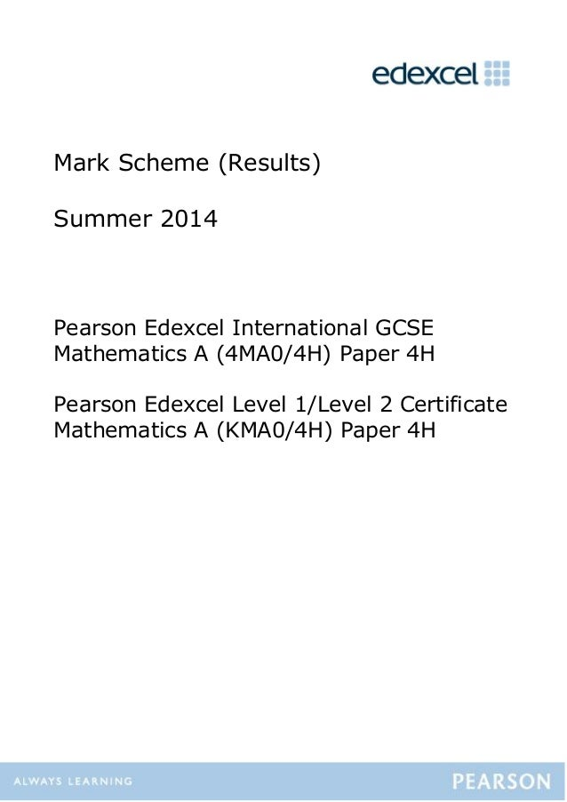 Mark Scheme (Results) Summer 2014 Pearson Edexcel International GCSE Mathematics A (4MA0/4H) Paper 4H Pearson Edexcel Leve...