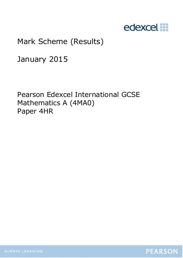Mark Scheme (Results) January 2015 Pearson Edexcel International GCSE Mathematics A (4MA0) Paper 4HR