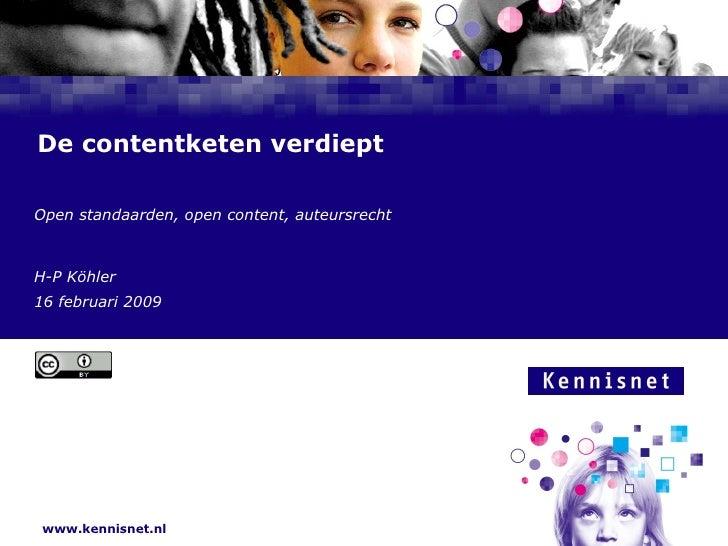 De contentketen verdiept Open standaarden, open content, auteursrecht H-P Köhler 16 februari 2009