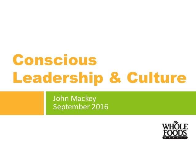 John Mackey September 2016 Conscious Leadership & Culture
