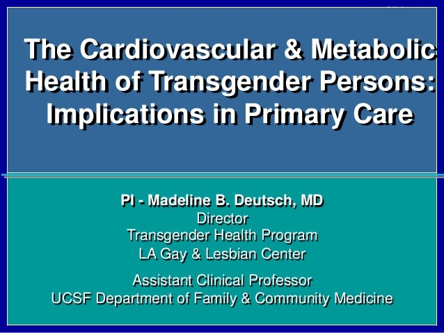Slide #1The Cardiovascular & MetabolicHealth of Transgender Persons:Implications in Primary CarePI - Madeline B. Deutsch, ...