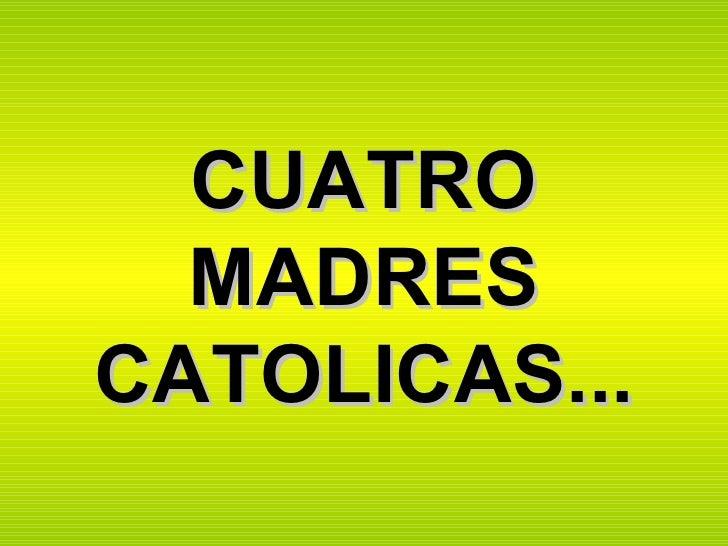 CUATRO MADRES CATOLICAS...