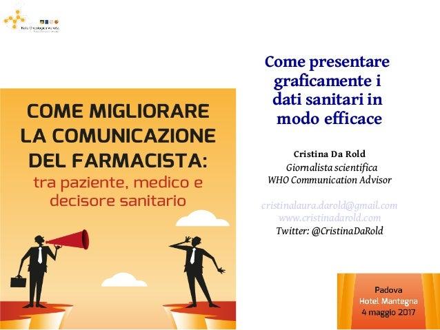 Come presentare graficamente i dati sanitari in modo efficace Cristina Da Rold Giornalista scientifica WHO Communication A...