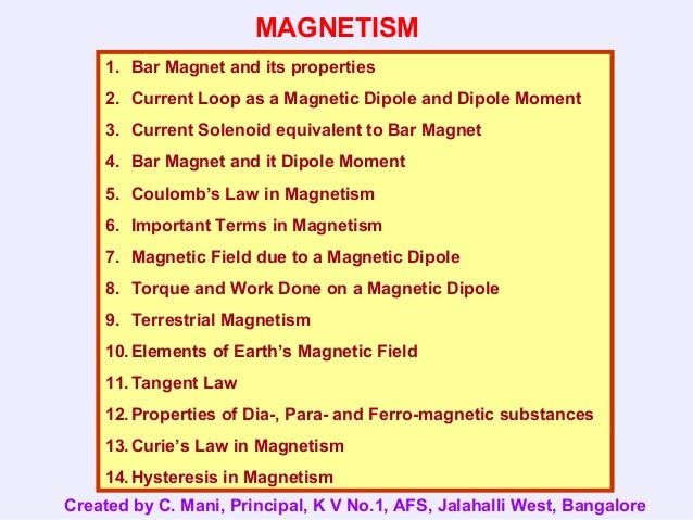 MAGNETISM 1. Bar Magnet and its properties 2. Current Loop as a Magnetic Dipole and Dipole Moment 3. Current Solenoid equi...