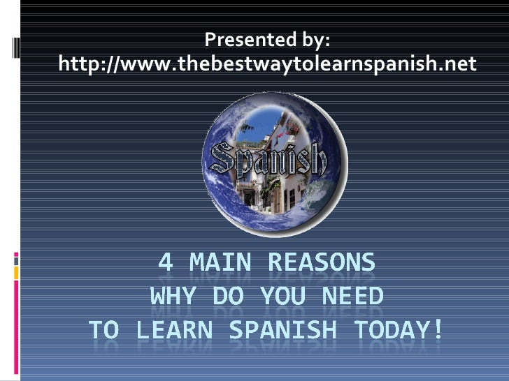 Presented by: http://www.thebestwaytolearnspanish.net